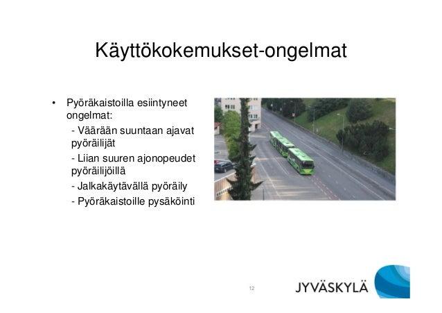 Käyttökokemukset-ongelmat • Pyöräkaistoilla esiintyneet ongelmat: - Väärään suuntaan ajavat pyöräilijät - Liian suuren ajo...