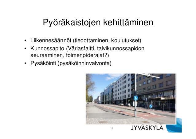 Pyöräkaistojen kehittäminen • Liikennesäännöt (tiedottaminen, koulutukset) • Kunnossapito (Väriasfaltti, talvikunnossapido...
