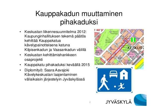 Kauppakadun muuttaminen pihakaduksi • Keskustan liikennesuunnitelma 2012: Kaupunginhallituksen tekemä päätös kehittää Kaup...