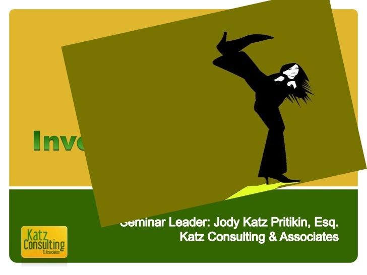 Lawsuit Proof Investigations<br />Seminar Leader: Jody Katz Pritikin, Esq.Katz Consulting & Associates<br />