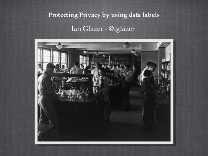 Protecting Privacy by using data labels <ul><li>Ian Glazer - @iglazer  </li></ul>