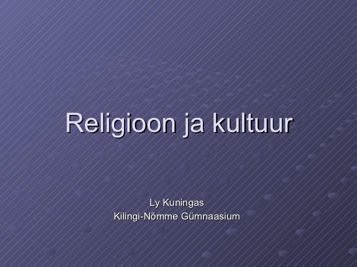 Religioon ja kultuur Ly Kuningas Kilingi-Nõmme Gümnaasium