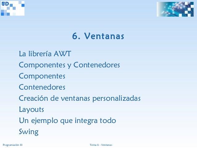 6. Ventanas             La librería AWT             Componentes y Contenedores             Componentes             Contene...