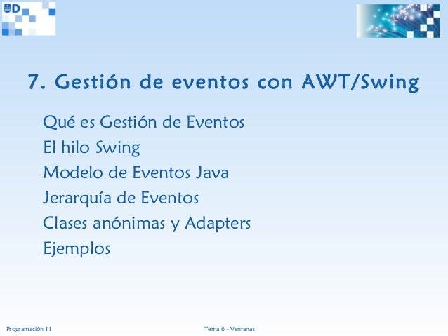 7. Gestión de eventos con AWT/Swing             Qué es Gestión de Eventos             El hilo Swing             Modelo de ...