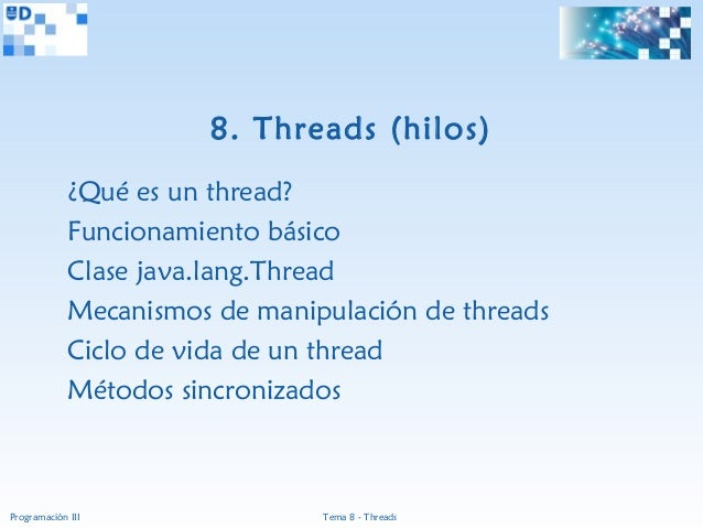 8. Threads (hilos)             ¿Qué es un thread?             Funcionamiento básico             Clase java.lang.Thread    ...