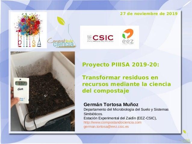 Proyecto PIIISA 2019-20: Transformar residuos en recursos mediante la ciencia del compostaje Germán Tortosa Muñoz Departam...