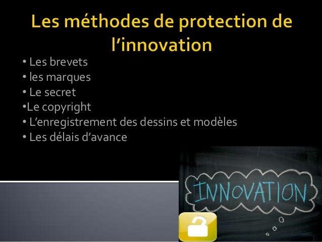 • Les brevets• les marques• Le secret•Le copyright• L'enregistrement des dessins et modèles• Les délais d'avance