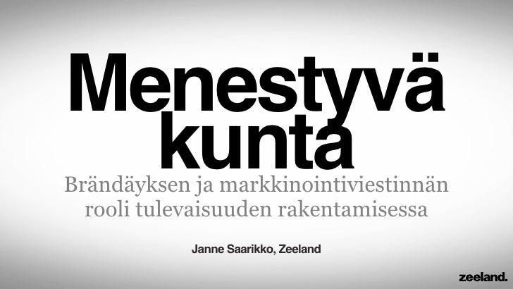 Menestyvä  kuntaBrändäyksen ja markkinointiviestinnän  rooli tulevaisuuden rakentamisessa            Janne Saarikko, Zeeland