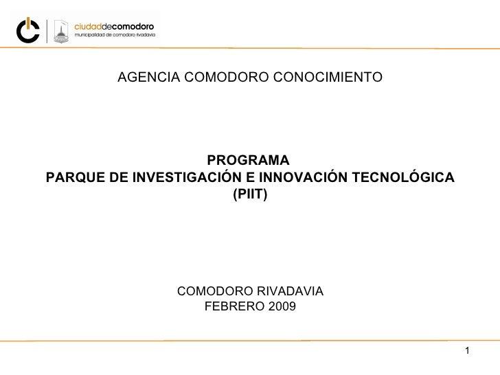 AGENCIA COMODORO CONOCIMIENTO PROGRAMA  PARQUE DE INVESTIGACIÓN E INNOVACIÓN TECNOLÓGICA (PIIT) COMODORO RIVADAVIA FEBRERO...