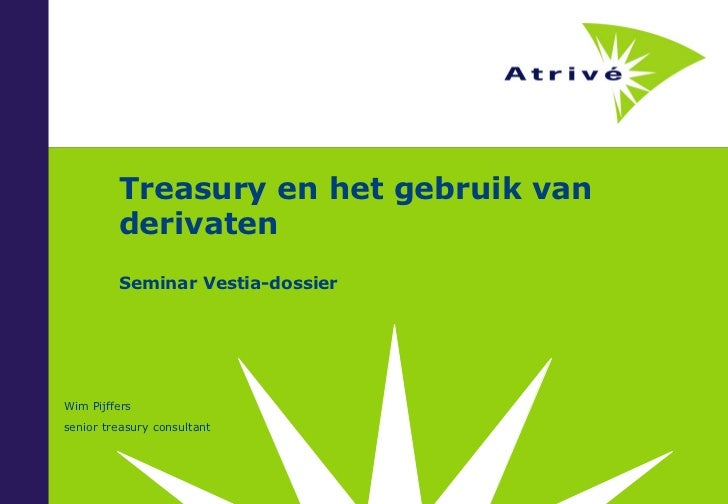 Treasury en het gebruik van         derivaten         Seminar Vestia-dossierWim Pijfferssenior treasury consultant