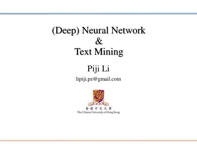 (Deep) Neural Network& Text Mining  Piji Li  lipiji.pz@gmail.com