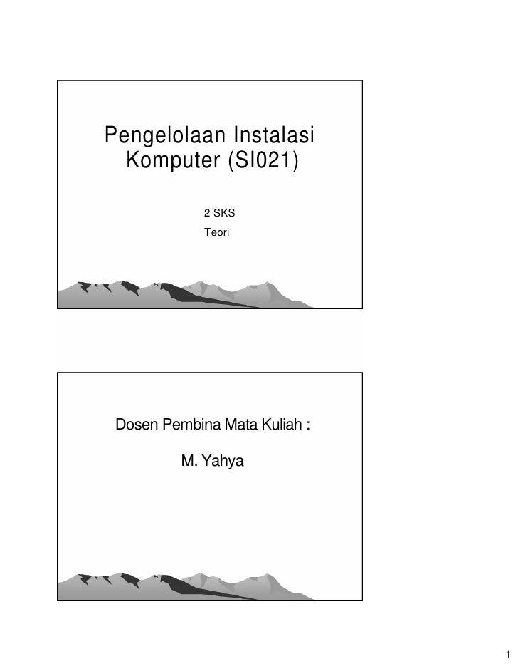 Pengelolaan Instalasi   Komputer (SI021)               2 SKS              Teori      Dosen Pembina Mata Kuliah :          ...