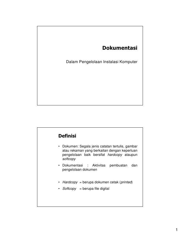 Dokumentasi      Dalam Pengelolaan Instalasi Komputer     Definisi  • Dokumen: Segala jenis catatan tertulis, gambar   ata...