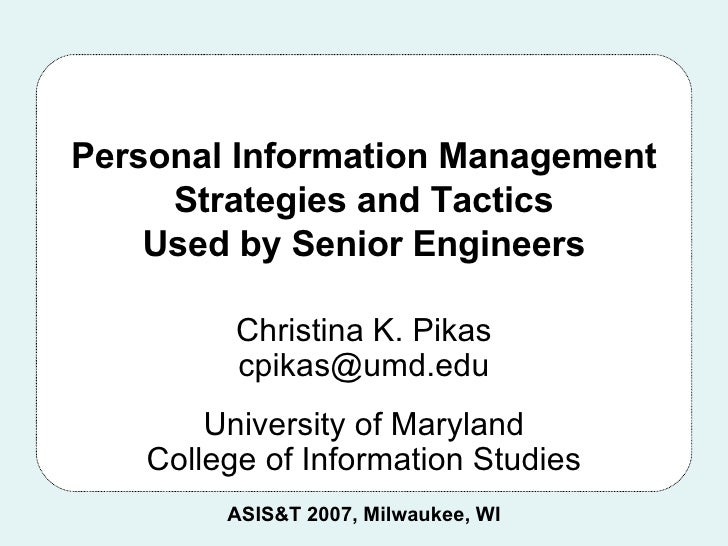 Personal Information Management Strategies and Tactics Used by Senior Engineers Christina K. Pikas [email_address] Univers...