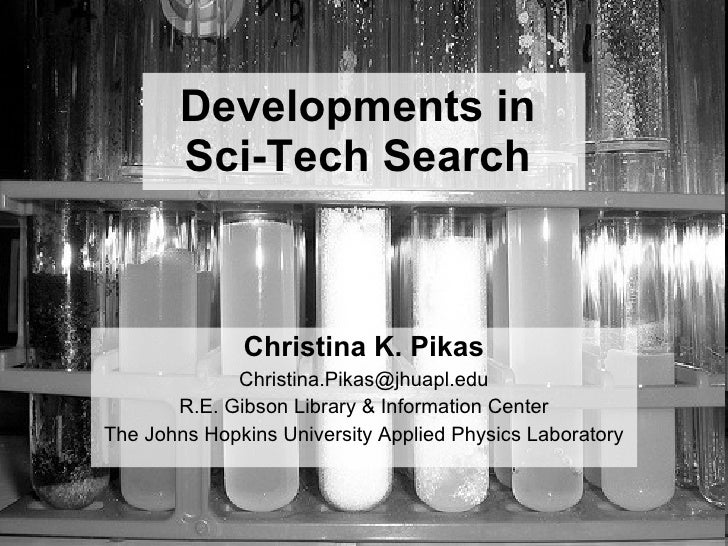 Developments in  Sci-Tech Search   Christina K. Pikas [email_address] R.E. Gibson Library & Information Center The Johns H...