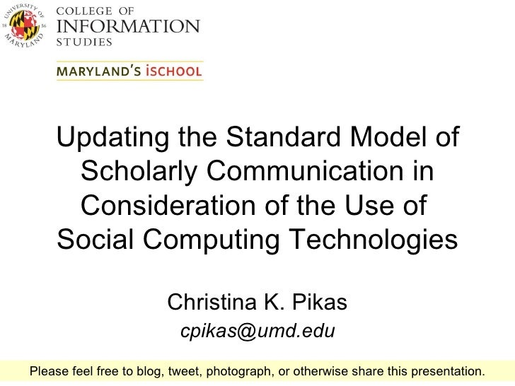 Updating the Standard Model of Scholarly Communication in Consideration of the Use of  Social Computing Technologies Chris...