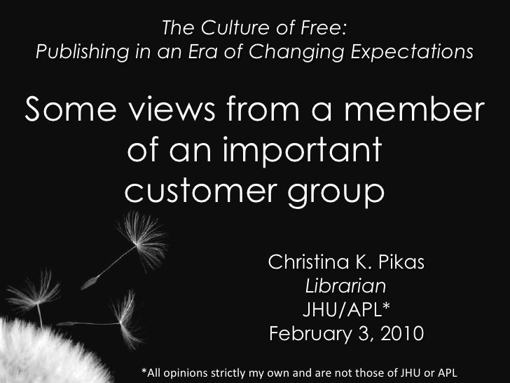 The Culture of Free: Publishing in an Era of Changing Expectations <br />Some views from a member of an important customer...