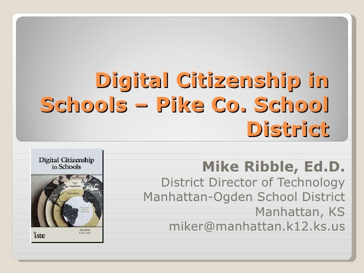 Digital Citizenship in Schools – Pike Co. School District Mike Ribble, Ed.D. District Director of Technology Manhattan-Ogd...