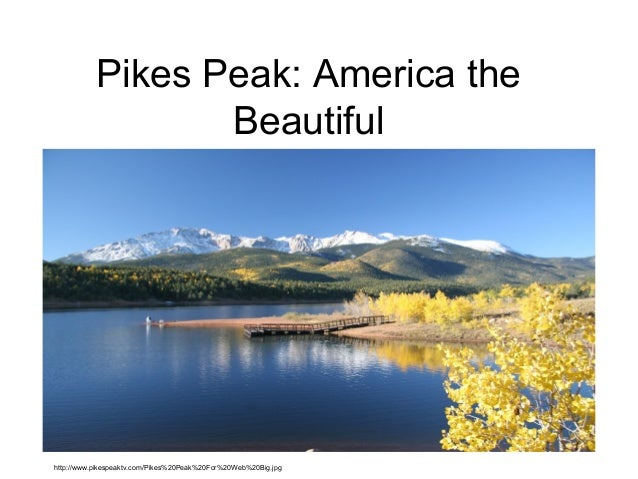 Pikes Peak: America theBeautifulhttp://www.pikespeaktv.com/Pikes%20Peak%20For%20Web%20Big.jpg