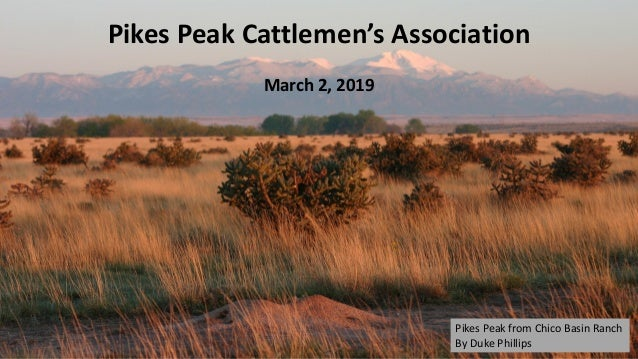 Pikes Peak Cattlemen's Association March 2, 2019 Pikes Peak from Chico Basin Ranch By Duke Phillips