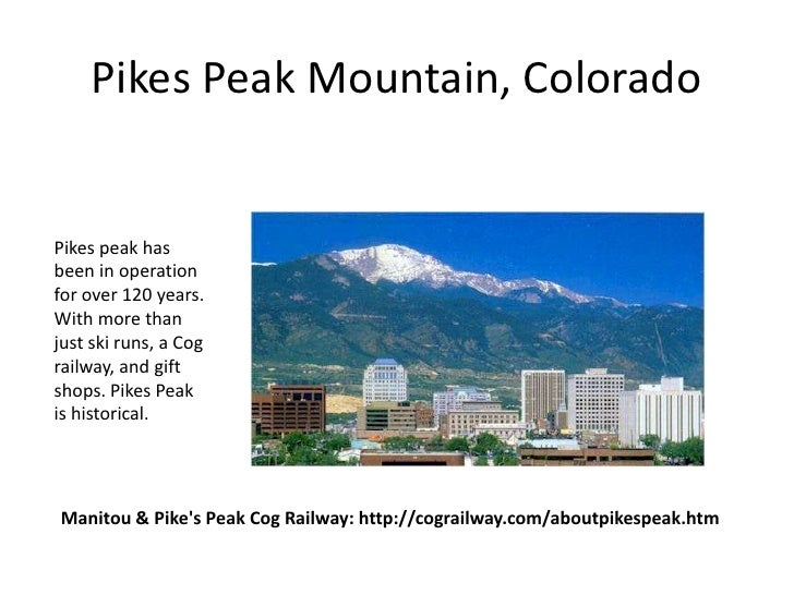 Pikes Peak Mountain, ColoradoPikes peak hasbeen in operationfor over 120 years.With more thanjust ski runs, a Cograilway, ...