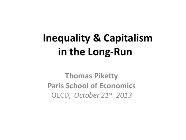 Inequality & Capitalism in the Long-Run Thomas Piketty Paris School of Economics OECD, October 21st 2013