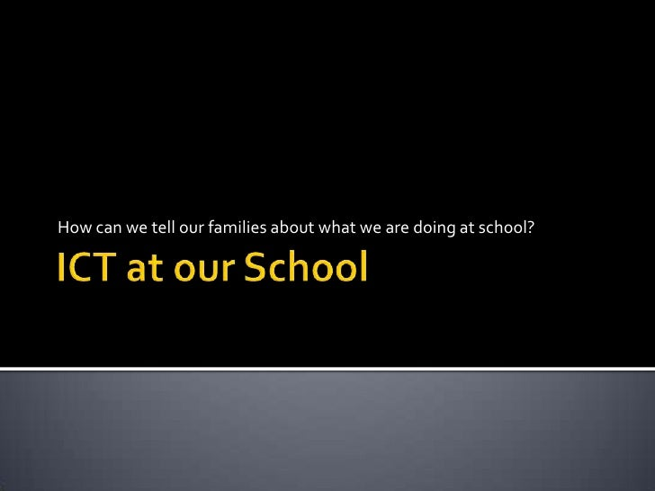 ICT at our School<br />How can we tell our families about what we are doing at school?<br />