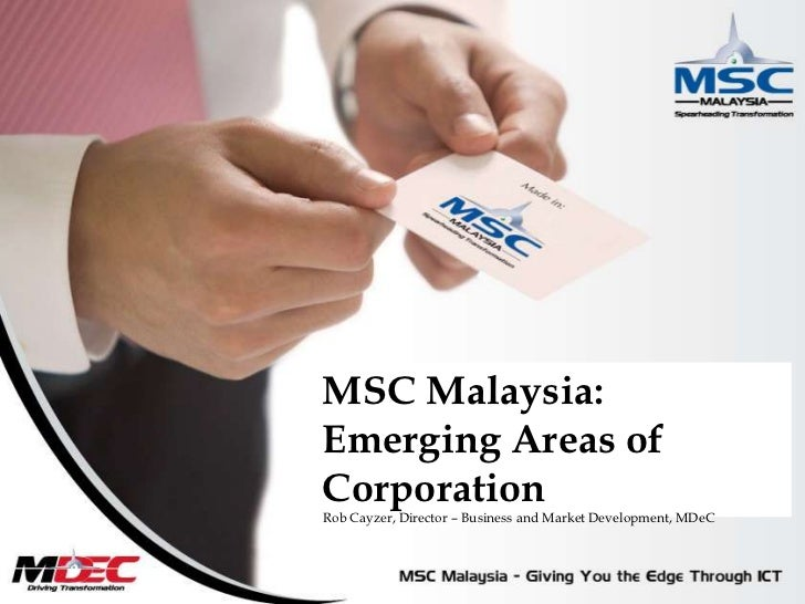 MSC Malaysia:Emerging Areas of Corporation<br />Rob Cayzer, Director – Business and Market Development, MDeC<br />