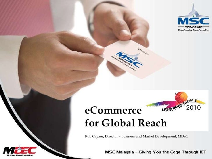 eCommercefor Global Reach<br />Rob Cayzer, Director – Business and Market Development, MDeC<br />