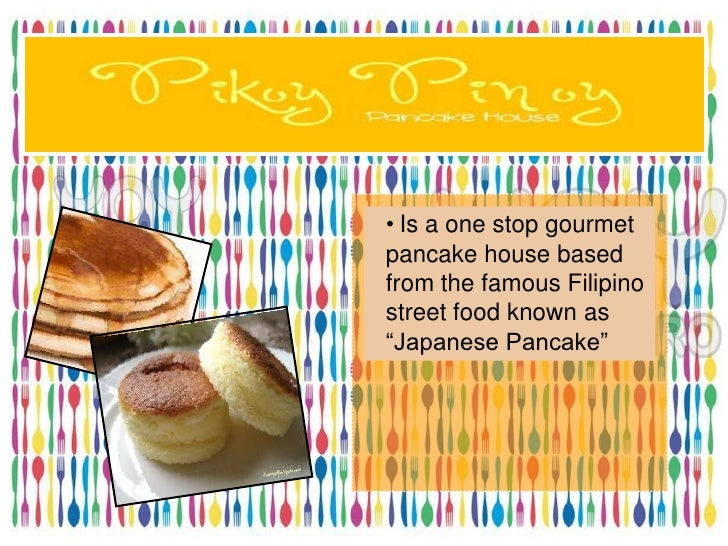 • Is a one stop gourmetpancake house basedfrom the famous Filipinostreet food known as―Japanese Pancake‖