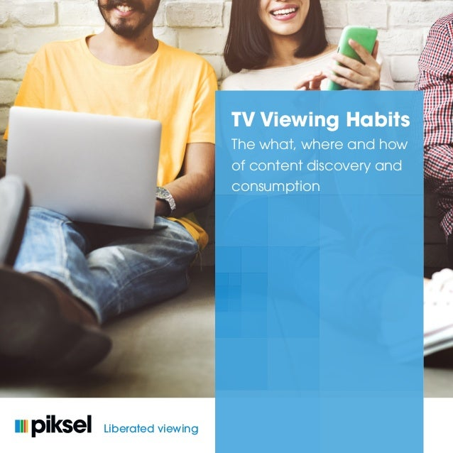 © Piksel. All Rights Reserved. 1 TV Viewing Habits The what, where and how of content discovery and consumption Liberated ...