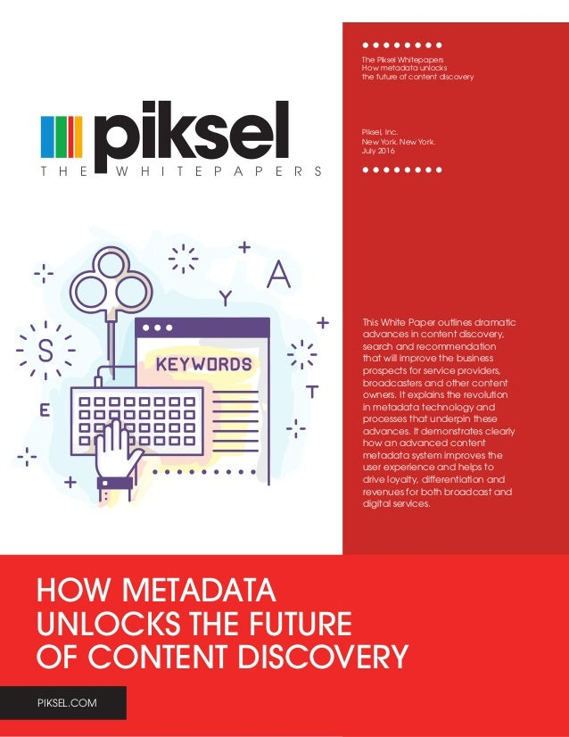 PIKSEL.COM HOW METADATA UNLOCKS THE FUTURE OF CONTENT DISCOVERY W H I T E P A P E R ST H E This White Paper outlines drama...