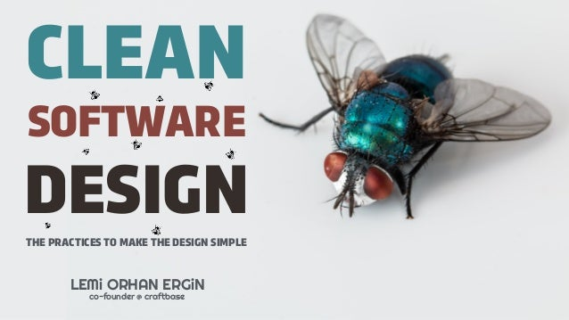 LEMi ORHAN ERGiN co-founder @ craftbase CLEAN DESIGN SOFTWARE THE PRACTICES TO MAKE THE DESIGN SIMPLE