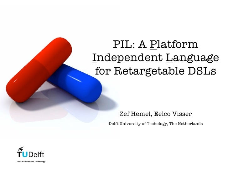 PIL: A Platform Independent Language  for Retargetable DSLs          Zef Hemel, Eelco Visser   Delft University of Techolo...