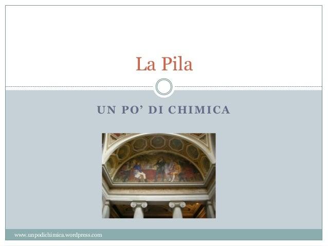 UN PO' DI CHIMICA La Pila www.unpodichimica.wordpress.com