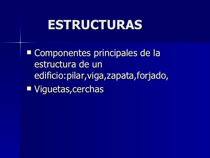 ESTRUCTURAS <ul><li>Componentes principales de la estructura de un edificio:pilar,viga,zapata,forjado, </li></ul><ul><li>V...