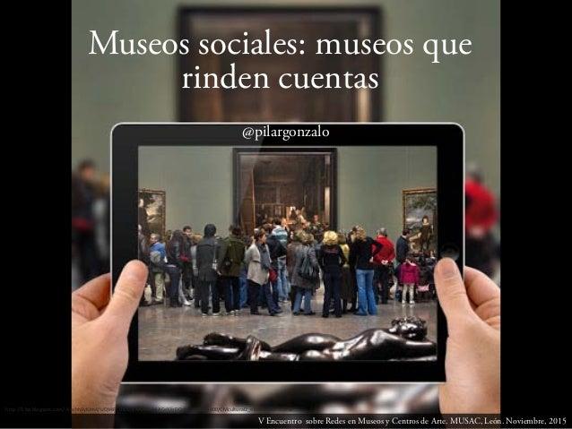 http://3.bp.blogspot.com/-Xcohh9yKJm4/UQV4FC-HEMI/AAAAAAAACeY/oDOdwYaN3Bs/s400/CMcultural2_eldadodelarte.JPG Museos social...
