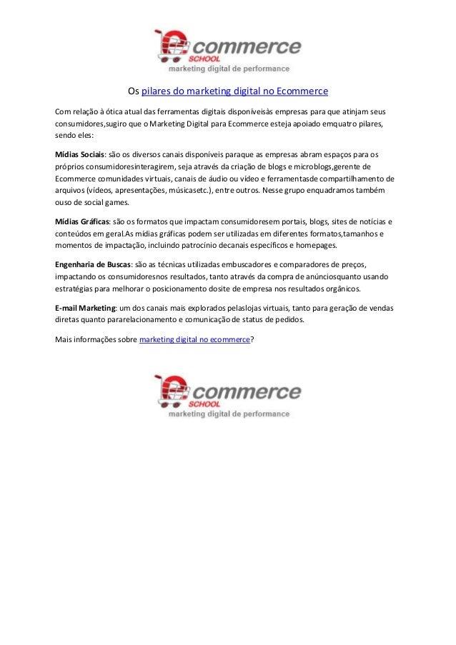 Os pilares do marketing digital no Ecommerce Com relação à ótica atual das ferramentas digitais disponíveisàs empresas par...