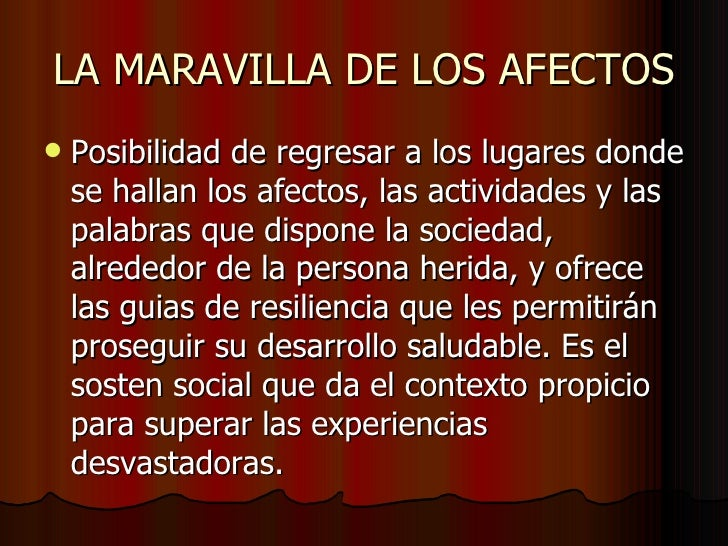 LA MARAVILLA DE LOS AFECTOS <ul><li>Posibilidad de regresar a los lugares donde se hallan los afectos, las actividades y l...