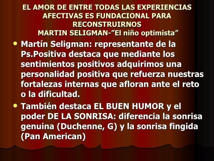 """EL AMOR DE ENTRE TODAS LAS EXPERIENCIAS AFECTIVAS ES FUNDACIONAL PARA RECONSTRUIRNOS  MARTIN SELIGMAN-""""El niño optimista"""" ..."""