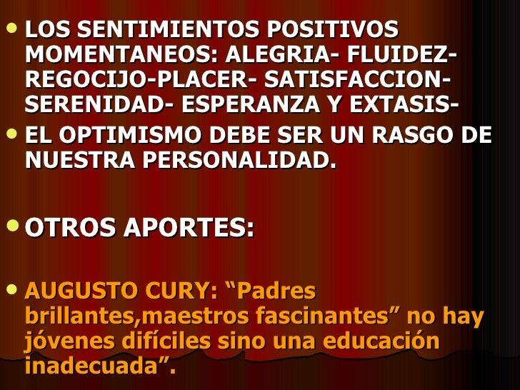<ul><li>LOS SENTIMIENTOS POSITIVOS MOMENTANEOS: ALEGRIA- FLUIDEZ-REGOCIJO-PLACER- SATISFACCION-SERENIDAD- ESPERANZA Y EXTA...