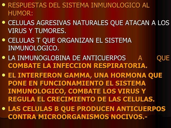 <ul><li>RESPUESTAS DEL SISTEMA INMUNOLOGICO AL HUMOR: </li></ul><ul><li>CELULAS AGRESIVAS NATURALES QUE ATACAN A LOS VIRUS...