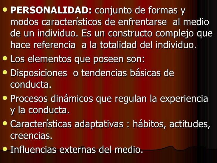 <ul><li>PERSONALIDAD:  conjunto de formas y modos característicos de enfrentarse  al medio de un individuo. Es un construc...