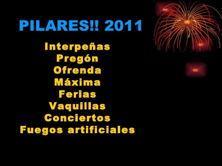 PILARES!! 2011 Interpeñas Pregón Ofrenda Máxima Ferias Vaquillas Conciertos Fuegos artificiales