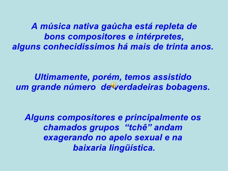 <ul><li>A música nativa gaúcha está repleta de </li></ul><ul><li>bons compositores e intérpretes,  </li></ul><ul><li>algun...