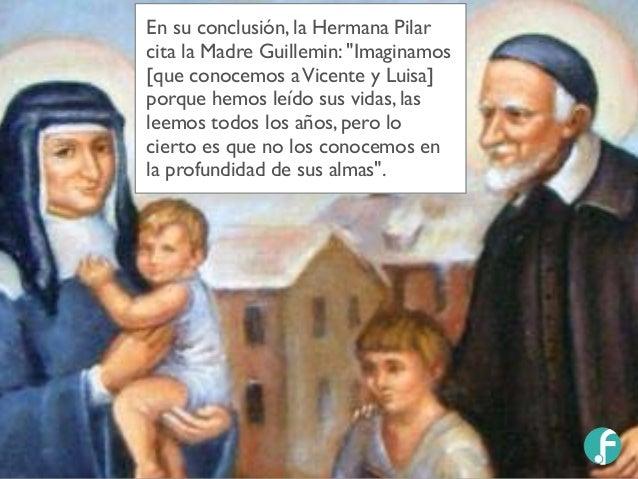 """En su conclusión, la Hermana Pilar cita la Madre Guillemin: """"Imaginamos [que conocemos aVicente y Luisa] porque hemos leíd..."""