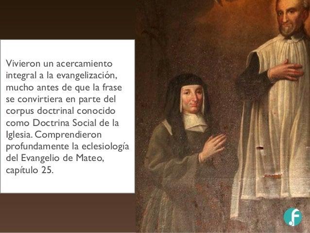 Vivieron un acercamiento integral a la evangelización, mucho antes de que la frase se convirtiera en parte del corpus doct...