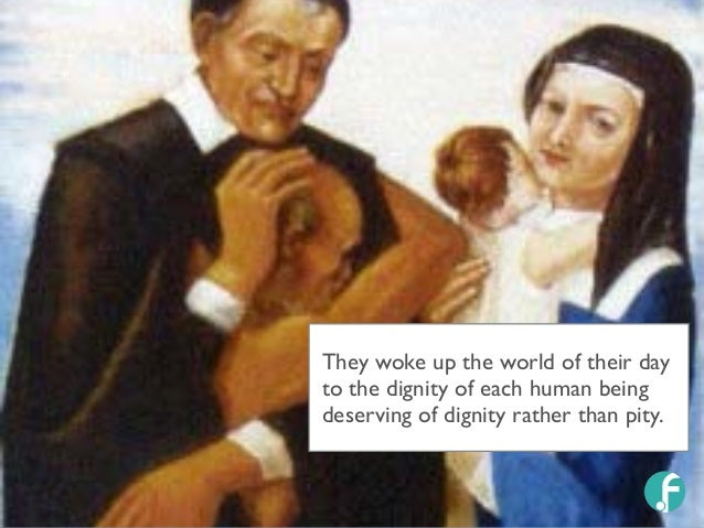 They woke up the world of their day to the dignity of each human being deserving of dignity rather than pity.