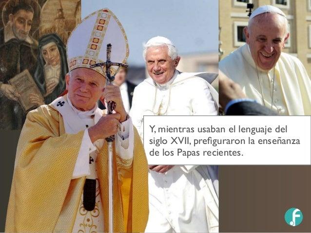 Y, mientras usaban el lenguaje del siglo XVII, prefiguraron la enseñanza de los Papas recientes.