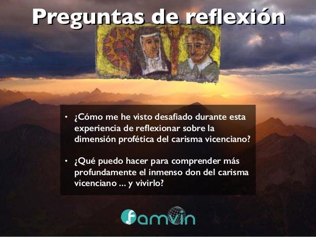 Preguntas de reflexión • ¿Cómo me he visto desafiado durante esta experiencia de reflexionar sobre la dimensión profética del...